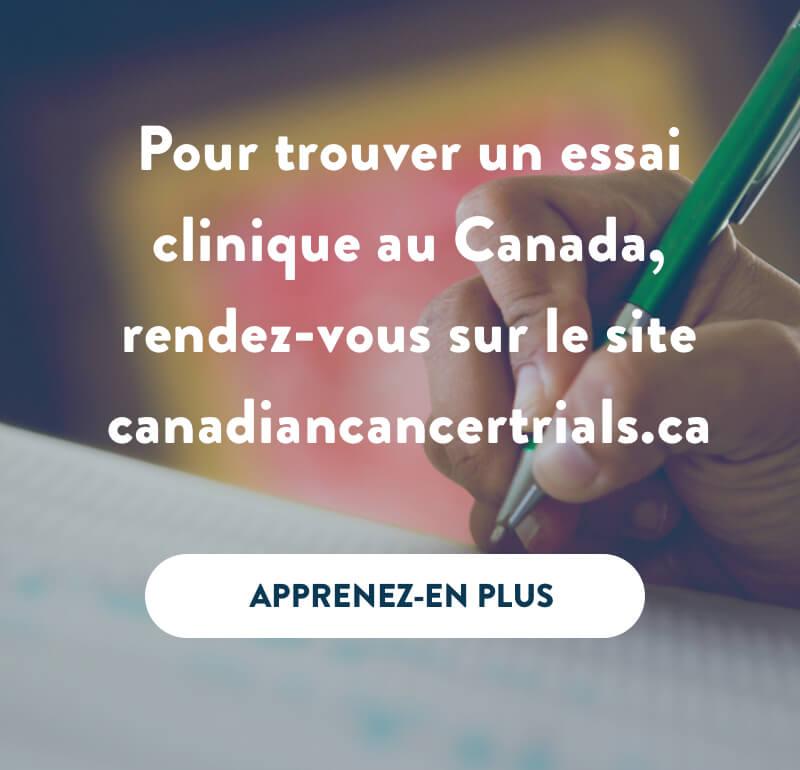Bannière pour trouver un essai clinique au Canada, rendez-vous sur le site canadiancancertrials.ca
